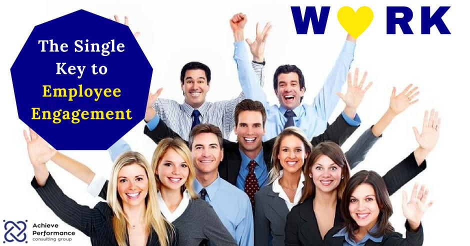 The Single Key To Improving Employee Engagement