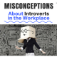 Misconceptions About Introverts in the Workplace