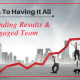 6 Keys To Having It All- Outstanding Results And Engaged Team