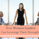 How Women Leaders Can Leverage Their Strengths