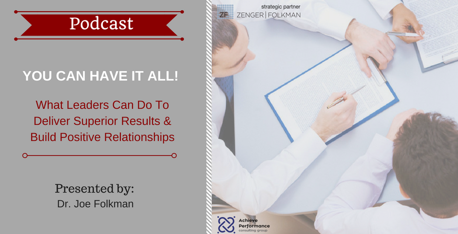 YOU CAN HAVE IT ALL! — What Leaders Can Do To Deliver Superior Results and Build Positive Relationships